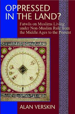 Oppressed in the Lands?: Fatwas on Muslim Living Under Non-Muslim Rule from the Middle Ages to the Present