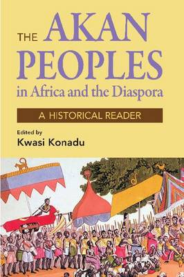The Akan People in Africa and the Diaspora: A Historical Reader