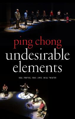 Undesirable Elements: Real People, Real Lives, Real Theater