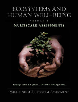 Ecosystems and Human Well-Being: Multiscale Assessments: Findings of the Sub-Global Assessments Working Group