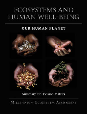 Ecosystems and Human Well-Being: v. 5: Ecosystems and Human Well-Being: Our Human Planet Summary for Decision Makers