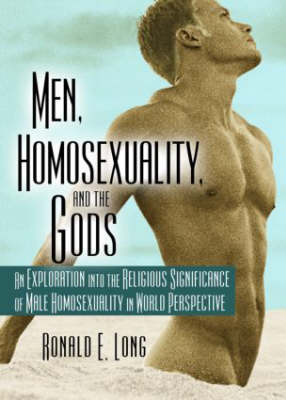 Men, Homosexuality, and the Gods: An Exploration into the Religious Significance of Male Homosexuality in World Perspective
