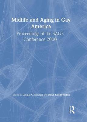 Midlife and Aging in Gay America: Proceedings of the SAGE Conference 2000
