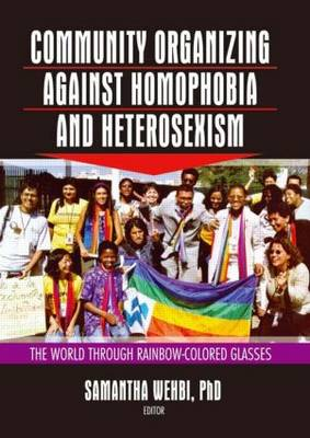 Community Organizing Against Homophobia and Heterosexism: The World Through Rainbow-Colored Glasses