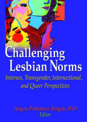 Challenging Lesbian Norms: Intersex, Transgender, Intersectional and Queer Perspectives