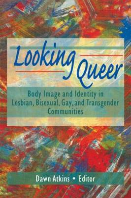 Looking Queer: Body Image and Identity in Lesbian, Bisexual, Gay and Transgender Communities