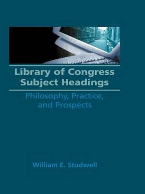 Library of Congress Subject Headings: Philosophy, Practice and Prospects
