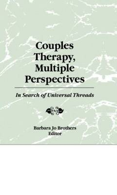 Couples Therapy, Multiple Perspectives: In Search of Universal Threads