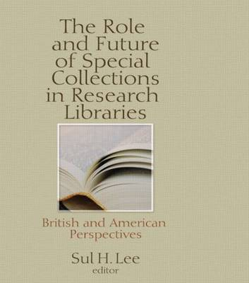 The Role and Future of Special Collections in Research Libraries: British and American Perspectives