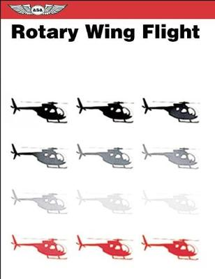 Rotary Wing Flight: An Edited Reprint of Selected Portions of the US Army Field Manual 1-51