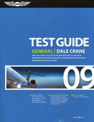 General Test Guide: The Fast-Track to Study for and Pass the FAA Aviation Maintenance Technician General and Designated Mechanic Examiner Knowledge Tests: 2009