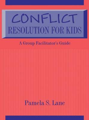Conflict Resolution For Kids: A Group Facilitator's Guide