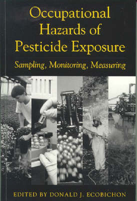 Occupational Hazards Of Pesticide Exposure: Sampling, Monitoring, Measuring