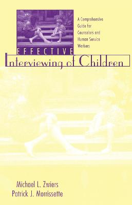 Effective Interviewing of Children: A Comprehensive Guide for Counselors and Human Service Workers