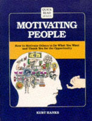 Motivating People: How to Motivate Others to Do What You Want and Thank You for the Opportunity