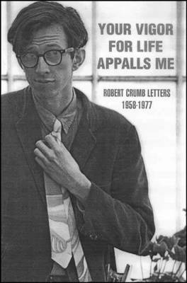 Your Vigour for Life Appalls Me: Robert Crumb Letters, 1958-77