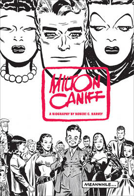 Milton Caniff, Terry And The Pirates, And Steve Canyon: Meanwhile...
