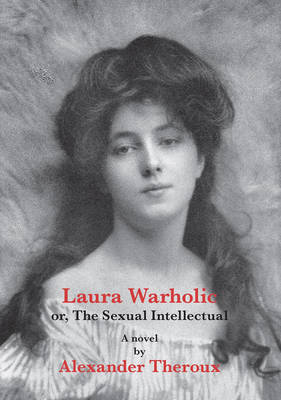 Laura Warholic: or The Sexual Intellectual