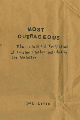 Most Outrageous: The Trials and Trespasses of Dwaine Tinsley and Chester the Molester