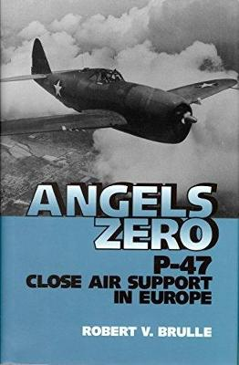 Angels Zero: P-47 Close Air Support in Europe