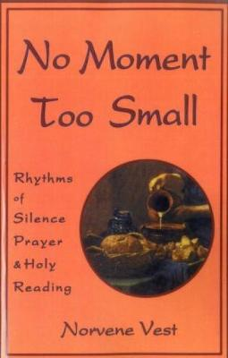 No Moment Too Small: Rhythms of Silence, Prayer and Holy Reading