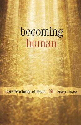 Becoming Human: Core Teachings of Jesus