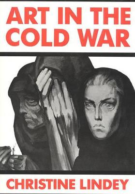 Art in the Cold War: From Vladivostok to Kalamazoo, 1945-1962