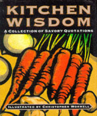 Kitchen Wisdom: A Collection of Savory Quotations
