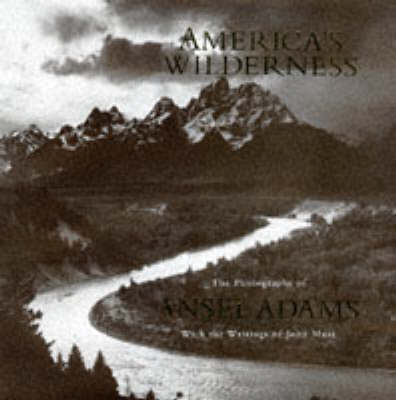 America's Wilderness: The Photographs of Ansel Adams and the Writings of John Muir