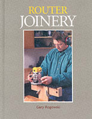Router Joinery: The Only Router Book Dedicated to Woodwork Joinery