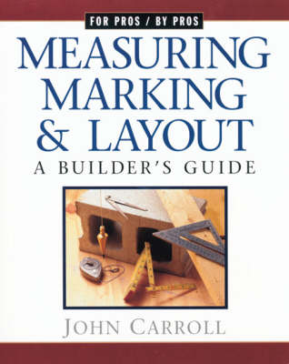 Measuring, Marking and Layout: A Builder's Guide