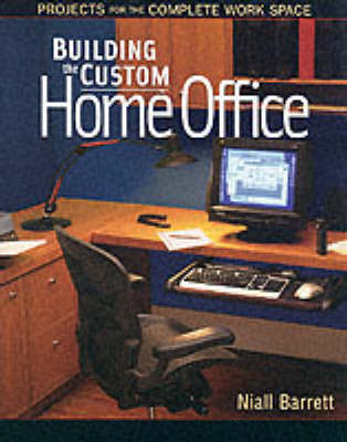 Building the Custom Home Office: Projects for the Complete Work Place