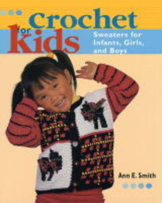 Crochet for Kids: Sweaters for Infants, Girls and Boys
