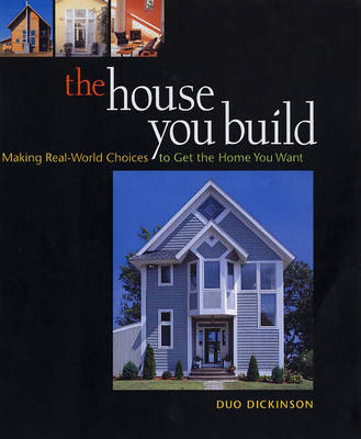 The House You Build: Making Real-world Choices to Get the Home You Want