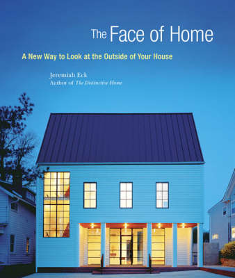 The Face of Home: A New Way to Look at the Outside of Your House