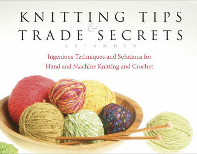 Knitting Tips and Trade Secrets: Ingenious Techniques and Solutions for Hand and Machine Knitting and Crochet