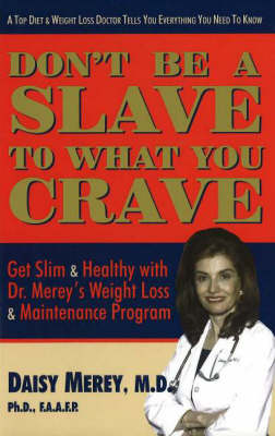 Don't be a Slave to What You Crave: Get Slim and Healthy with Dr Merey's Weight Loss and Maintenance Program