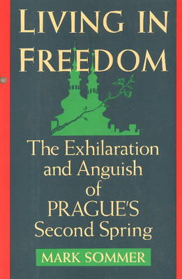 Living in Freedom: Exhilaration and Anguish of Prague's Second Spring