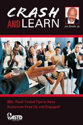 Crash and Learn: 600+ Road Tested Tips to Keep Your Audience Fired Up and Engaged!