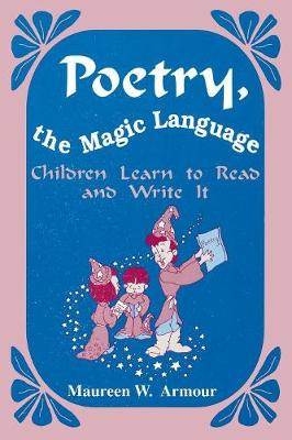 Poetry, the Magic Language: Children Learn to Read and Write It