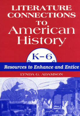 Literature Connections to American History K6: Resources to Enhance and Entice