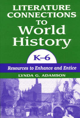 Literature Connections to World History: Resources to Enhance and Entice: K-6