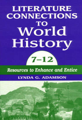 Literature Connections to World History: Resources to Enhance and Entice: 7-12