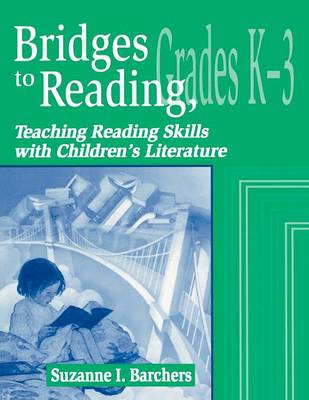 Bridges to Reading, K-3: Teaching Reading Skills with Children's Literature