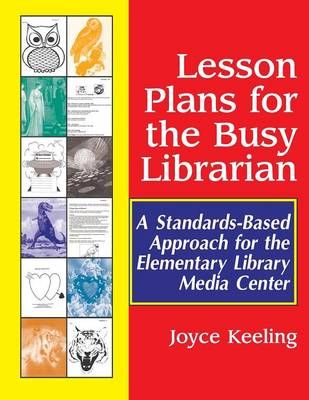 Lesson Plans for the Busy Librarian: A Standards-Based Approach for the Elementary Library Media Center