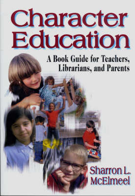Character Education: A Book Guide for Teachers, Librarians and Parents