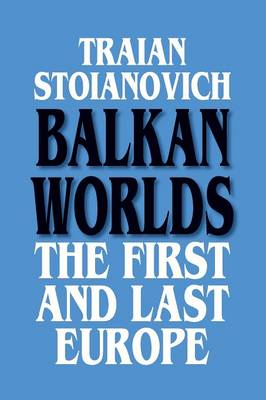 Balkan Worlds: The First and Last Europe: The First and Last Europe