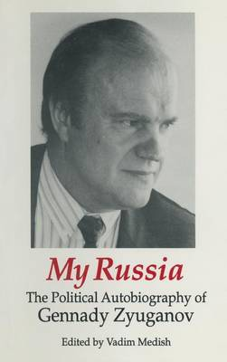 My Russia: The Political Autobiography of Gennady Zyuganov: The Political Autobiography of Gennady Zyuganov
