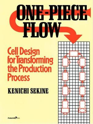 One-Piece Flow: Cell Design for Transforming the Production Process
