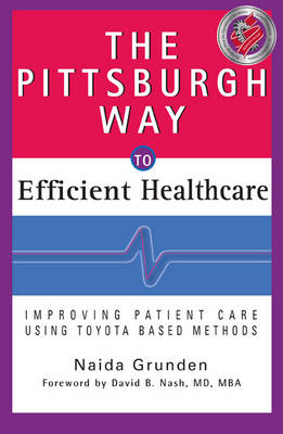 The Pittsburgh Way to Efficient Healthcare: Improving Patient Care Using Toyota Based Methods